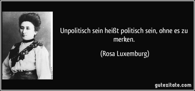 zitat-unpolitisch-sein-heiszt-politisch-sein-ohne-es-zu-merken-rosa-luxemburg-208420